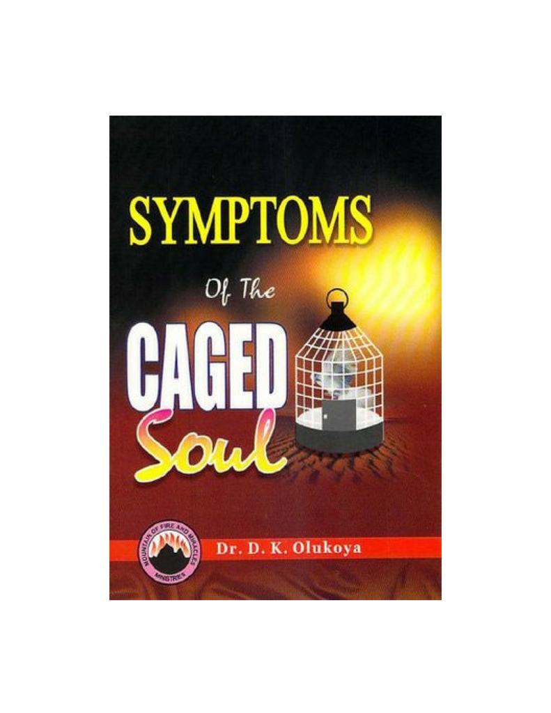 Symptoms of the Caged Soul--by Dr  D K  Olukoya