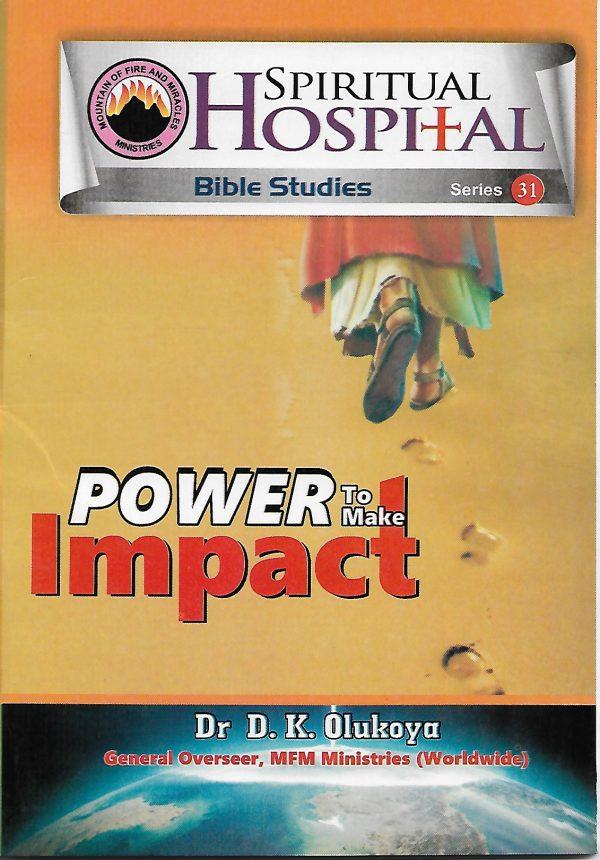Spiritual Hospital Bible Studies Series 31--Power To Make Impact--by  Dr D K Olukoya