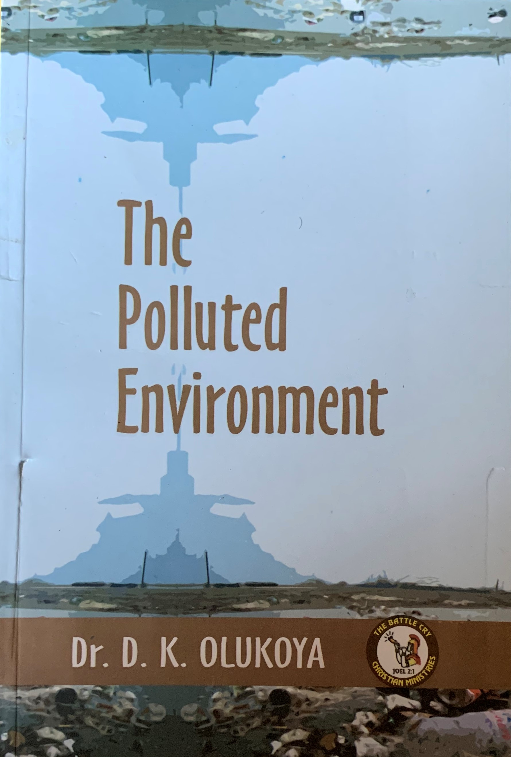 The Polluted Environment--by Dr D k  Olukoya